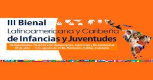 """III Bienal Latinoamericana y Caribeña en Infancias y Juventudes """"Desigualdades, desafíos a la democracia, memorias y re-existencias"""" @ Centro de Estudios Avanzados en Niñez y Juventud Fundación Cinde - Universidad de Manizales"""